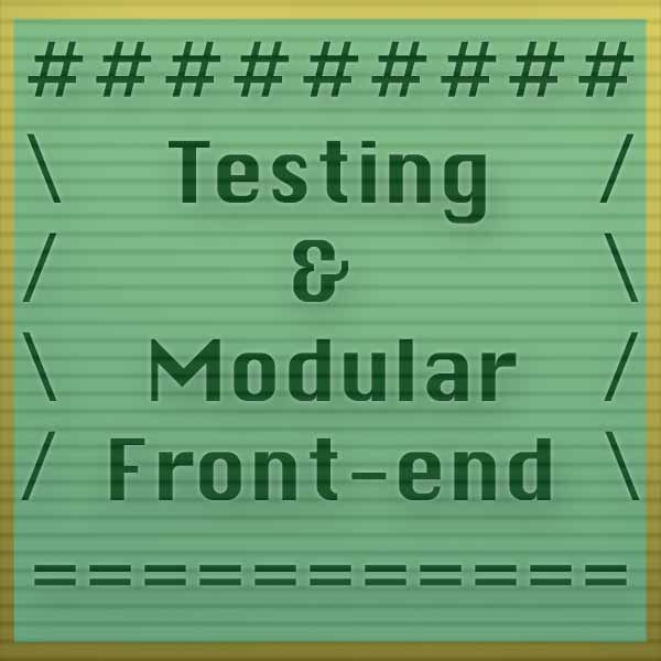 Testing and Modular Front-End